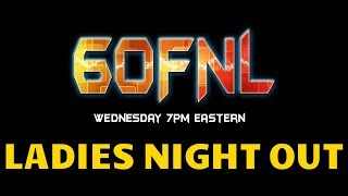 60 Frames No Lag Podcast Episode XXXX: LADIES NIGHT OUT.