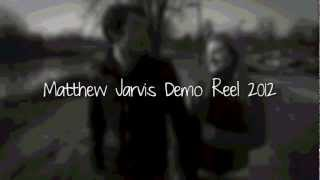 Matthew Jarvis Demo Reel 2012