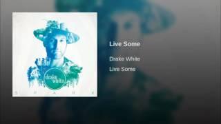 Drake White Live Some