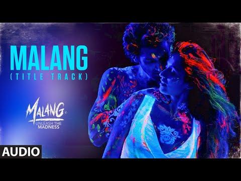 Malang: Title Track (audio)  Aditya Roy Kapur - Disha Patani - Anil K - Kunal K Ved Sharma Mohit S