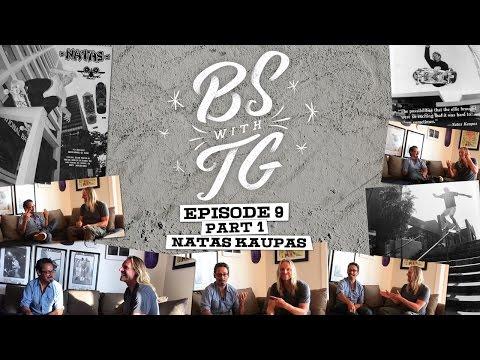 BS with TG : Natas Kaupas Part 1