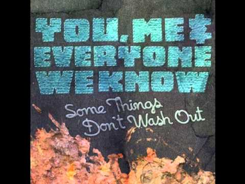 You Me And Everyone We Know - Some Things Dont Wash Out