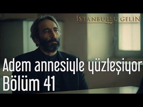 İstanbullu Gelin 41. Bölüm - Adem Annesiyle Yüzleşiyor