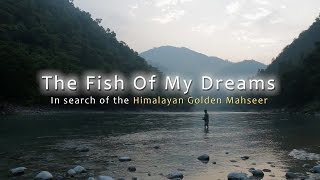 The Fish Of My Dreams - In search of the Himalayan Golden Mahseer - Trailer