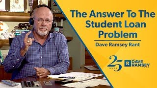 The Answer To The Student Loan Problem - Dave Ramsey Rant