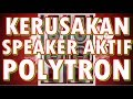 KERUSAKAN SPEAKER AKTIF POLYTRON MP3