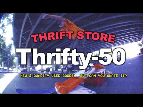 Thrifty-50: New and Quality Used Goods... But Can You Skate It?