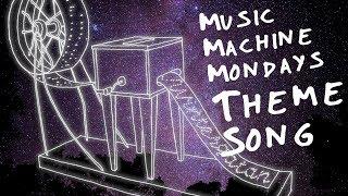 Music Machine Mondays Theme Song