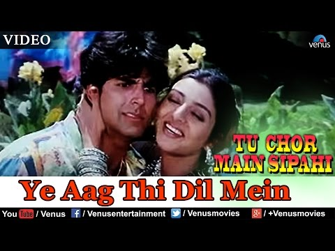 Ye Aag Thi Dil Mein (tu Chor Main Sipahi) video
