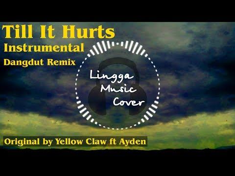 Till It Hurts - Yellow Claw ft Ayden (Instrumental Dangdut Remix)