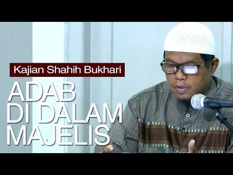 Kajian Shahih Bukhari : Adab Duduk Di Majelis Ilmu - Ustadz Abu Saad