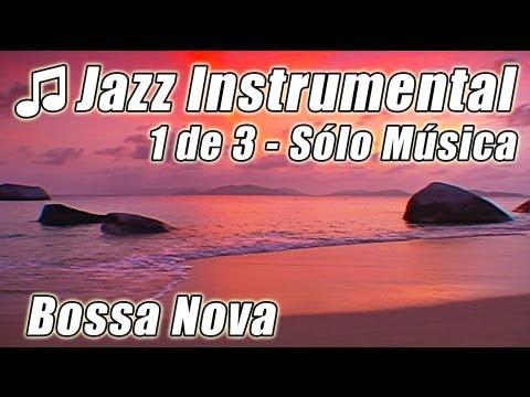 Music video JAZZ INSTRUMENTAL #1 Bossa Nova canciones feliz Latin Lounge suave música Chill Out fondo musica - Music Video Muzikoo