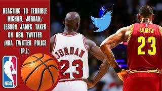 Reacting To Terrible Michael Jordan/Lebron James Takes On NBA Twitter (NBA Twitter Police Ep.1)