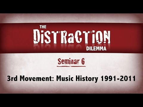 Distraction Dilemma 6 - 3rd Movement: Music History 1991-2011