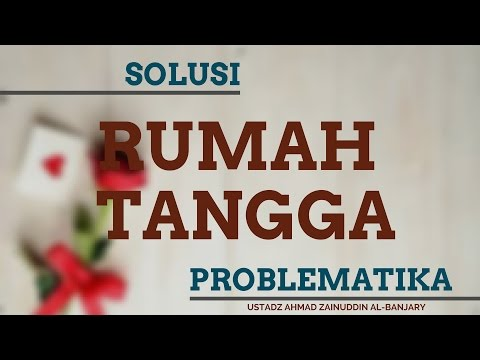 Solusi Problematika Rumah Tangga - Ustadz Ahmad Zainuddin Al-Banjary