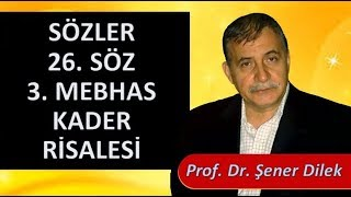 Prof. Dr. Şener Dilek - Sözler - 26. Söz - 3. Mebhas - Kader Risalesi