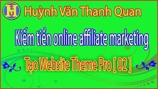 Huynh Van Thanh Quan Tạo Website Theme Pro – Kiếm tiền Online Affiliate Marketing [Bài 2]