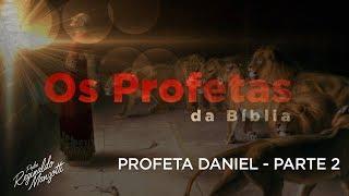 PROFETA DANIEL - PARTE 2