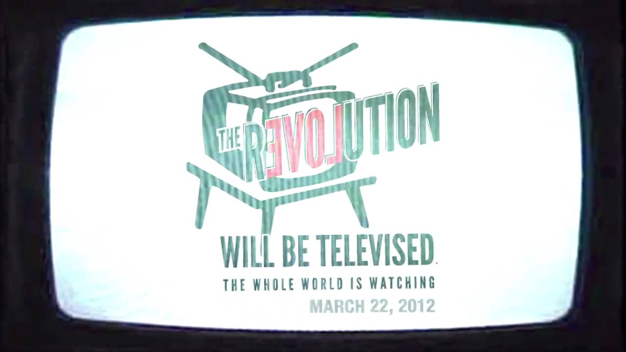 REVOLUTION WILL BE TELEVISED
