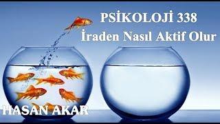 Hasan Akar - Psikoloji 338 -  İraden Nasıl Aktif Olur