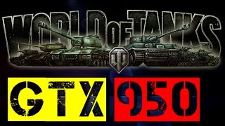 GTX 950 | World of Tanks