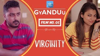 PDT GyANDUu | Film no.5 - Virginity : Short Viral Film Series : Wife Qoutes : Indian Wife : Couple