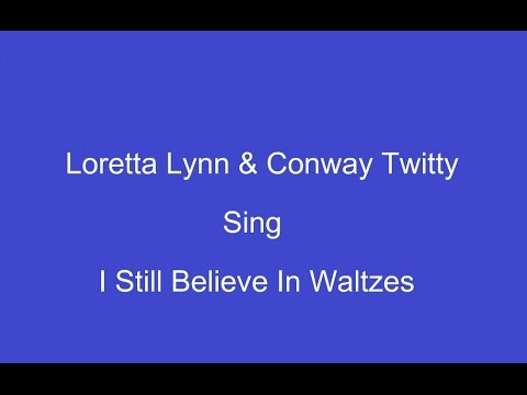 Conway Twitty and Loretta Lynn - I Still Believe In Waltzes