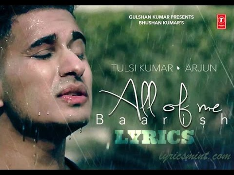 ▶'All Of Me (Baarish)' LYRICAL VIDEO| Arjun Ft. Tulsi Kumar ᴴᴰ