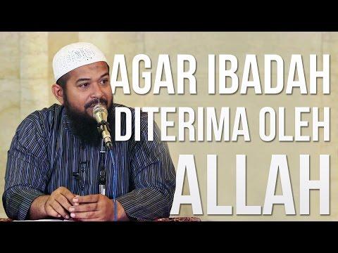 Agar Ibadah Diterima Oleh Allah ﷻ - Ustadz Subhan Bawazier