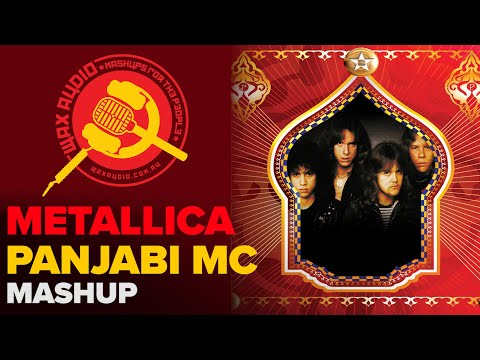 Metallica Goes To Punjab (Metallica + Panjabi MC Mashup by Wax Audio)