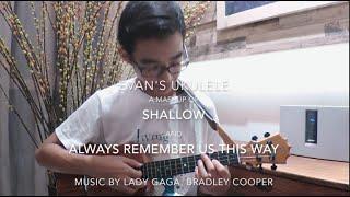 Baixar Evan's Ukulele - A Mashup, Shallow & Always Remember Us This Way by Lady Gaga, Bradley Cooper