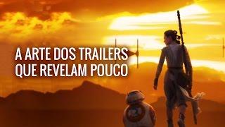 A Arte dos Trailers Que Revelam Pouco