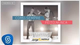 download musica Jorge & Mateus - Te Amo Com a Voz Rouca - Como Sempre Feito Nunca Áudio