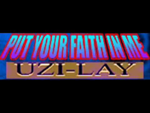 UZI-LAY - PUT YOUR FAITH IN ME (HQ) Video