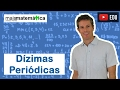 Matemática Básica - Aula 15 - Dízimas periódicas (decimais periódicos)