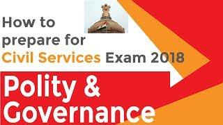 How to Prepare for Civil Services Exam 2018 | Polity & Governance