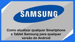 Como atualizar qualquer Smartphone e Tablet Samsung para qualquer versão do Android