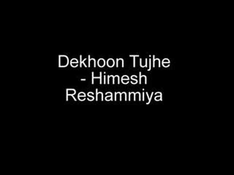 Dekhoon Tujhe - Himesh Reshammiya Video