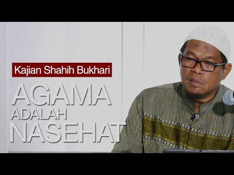 Kajian Shahih Bukhari : Agama Islam Adalah Nasihat - Ustadz Abu Sa'ad, M.A.