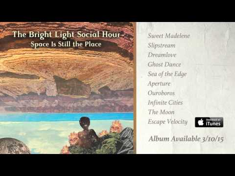 The Bright Light Social Hour - Space Is Still the Place (Full Album Stream)