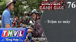 THVL   Chuyện cảnh giác - Kỳ 76: Trộm xe máy