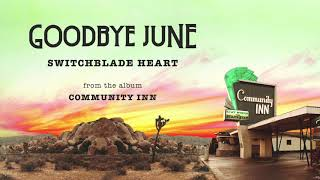 Goodbye June - Switchblade Heart (Official Audio)