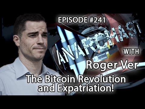 Anarchast Ep. 241 Roger Ver: Bitcoin Revolution And Expatriation!