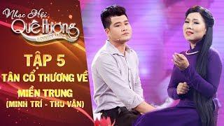 Nhạc hội quê hương | tập 5: Tân cổ Thương về miền Trung - Minh Trí, Thu Vân