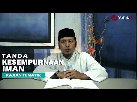 Kajian Islam: Diantara Tanda Kesempurnaan Iman Seseorang - Ustadz Zaid Susanto