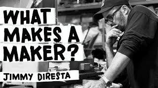 What Makes A Maker? Ep. 1 Jimmy Diresta