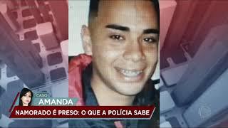 Caso Amanda: Polícia prende namorado suspeito de ter participado do crime
