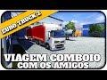 Euro Truck Simulator 2 - Viagem Comboio com os amigos