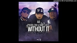 Without It (Feat. Bad Lucc & Problem)