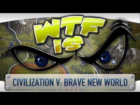 ► WTF Is... - Civilization V: Brave New World ?